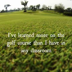 What I have learned about life I learned on the golf course #Golf #Quotes…