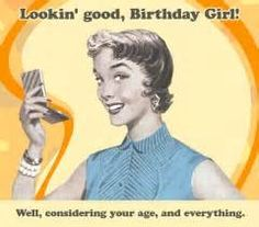 To all you 'Birthday' girls!!!