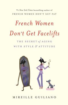 About French Women Don't Get Facelifts, a book about French beauty secrets, natural skincare and aging gracefully by author Mireille Guiliano. Good Books, Books To Read, My Books, Book Lists, Reading Lists, Reading Time, French Lifestyle, Aging Gracefully, Love Book