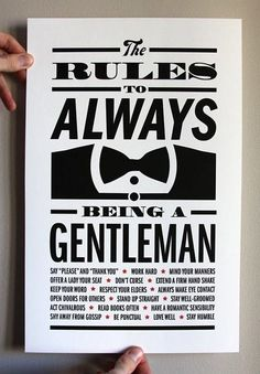 Being a gentleman. I want to teach my sons this someday.