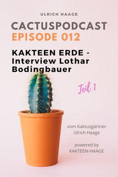Die Geschichte der #Kakteenerde und die richtige Behandlung – Interview mit Lothar Bodingbauer Teil 1.  #Podcast #Cactuspodcast #Ulrichhaage #interview #blog #haagelife #kakteenhaage #kaktus #kakteen