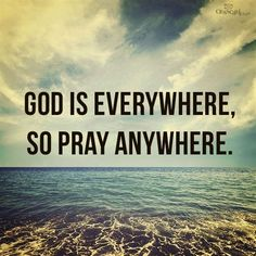 View God is Everywhere, So Pray Anywhere - Your Daily Verse. Share, pin and save today's encouraging Bible Scripture. Christian Faith, Christian Quotes, Christian Women, Christian Living, Nicola Tesla, Bible Encouragement, All Nature, Power Of Prayer, Quotes About God