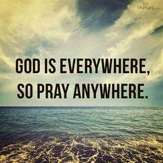 God is Everywhere, So Pray Anywhere #inspirations #prayer #faith