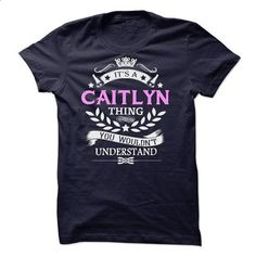 Its A CAITLYN Thing, You Wouldnt Understand !! - #mens shirt #tshirt display. ORDER HERE => https://www.sunfrog.com/Names/Its-A-CAITLYN-Thing-You-Wouldnt-Understand--45838646-Guys.html?68278