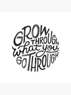 'Grow through what you go through.' Poster by Joanna Walters - Modern Quotes To Live By, Life Quotes, Cricut Explore Air, Types Of Lettering, Vinyl Shirts, Silhouette Cameo Projects, Cricut Creations, Vinyl Projects, Easy Drawings