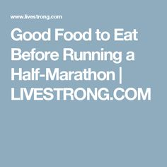 Good Food to Eat Before Running a Half-Marathon | LIVESTRONG.COM