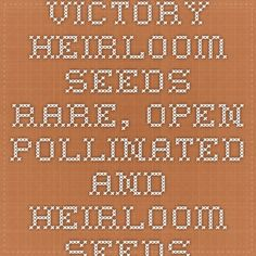 Victory Heirloom Seeds - Rare, Open-Pollinated and Heirloom Seeds donation program