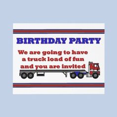 Birthday party invitation with big rig truck  let this flat bed semi carry your invitation  This invitation to a birthday party is themed for a boy with a large flat bed truck. Information on the reverse side is customizable.  bulk discounts available.