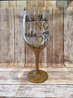 Does this Ring Make Me Look Engaged Wine Glass - newly engaged - funny Wine Glass - Wedding gift - engagement announcement - bride to be - b by LakesideDesigns1 on Etsy