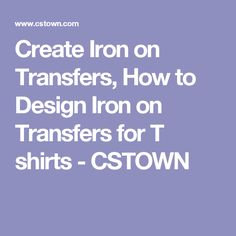Create Iron on Transfers, How to Design Iron on Transfers for T shirts - CSTOWN