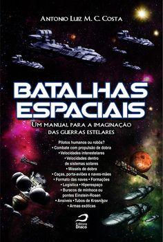 Batalhas espaciais : um manual para a imaginação das guerras estelares, Antonio Luiz M. C. Costa