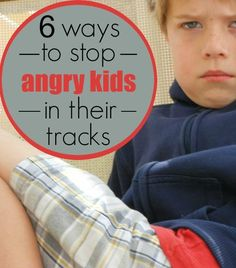 6 ways to stop angry kids in their tracks (I love tip #1)