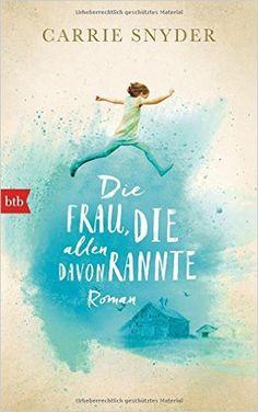 Die Frau, die allen davonrannte: Roman: Amazon.de: Carrie Snyder, Cornelia Holfelder-von der Tann: Bücher