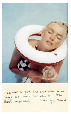 She was a girl who knew how to be happy even when she was sad. And that's important. ~Marilyn Monroe