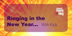 Ringing in the New Year... With Kids | Cincinnati Moms Blog