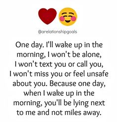 Yeah baby, can't wait till 'one day' to happen... Don't get me wrong, I fully enjoy every second of the time we have together in pre ' one day' moments. X.
