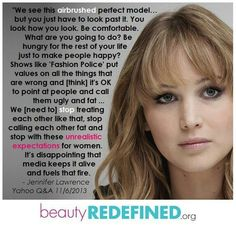 """...Stop these unrealistic expectations for women..."" -Jennifer Lawrence <3"