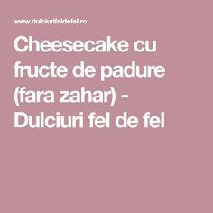 Cheesecake cu fructe de padure (fara zahar) - Dulciuri fel de fel Fără Gluten