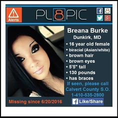 """Police in Calvert, County Maryland need your help finding 16 year old Breana Burke. Brenaa was last seen in Dunkirk, Maryland on Monday, June 20, 2016. Brena is described as a biracial female with brown hair and brown eyes, 5'5"""" tall, and weighing 130 pounds. Breana is Asian and white. Breana also has braces. READ MORE"""