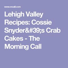 Lehigh Valley Recipes: Cossie Snyder's Crab Cakes - The Morning Call