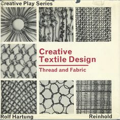 Creative Textile Design (Creative Play Series) by Rolf Hartung. Reinhold Publishing, 1964.