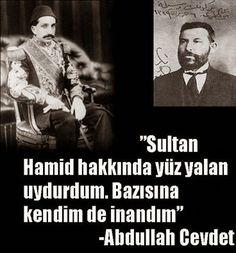 Sultan Abdülhamid hakkında yüz yalan uydurdum. Bazısına kendim de inandım.(Abdullah Cevdet)