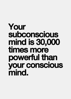 Your subconscious mind is 30000 times more powerful than your ...