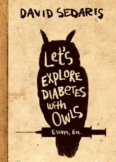 "Fans of David Sedaris will find that his newest offering, ""Let's Explore Diabetes With Owls,"" is cause for celebration."