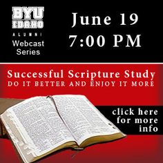 Check out the BYU-Idaho Alumni Webcast Series, especially the Book of Mormon webcast from March 2013 and the upcoming Successful Scripture Study webcast on June 19, 2013!