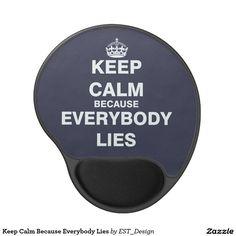 Keep Calm Because Everybody Lies Gel Mouse Pad