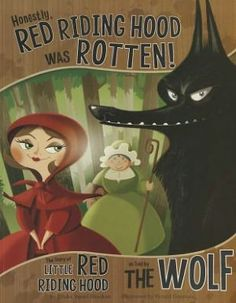 Red Riding Hood Was Rotten!: The Story of Little Red Riding Hood as Told by the Wolf