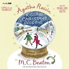 Agatha Raisin and Kissing Christmas Goodbye by M. C. Beaton, read by Penelope Keith.