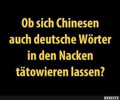 Ob sich Chinesen auch deutsche Wörter in den Nacken...? | Lustige Bilder, Sprüche, Witze, echt lustig