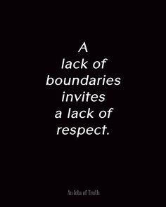 A lack of boundaries invites a lack of respect. Oh, I agree! It's okay to state what works for you and what doesn't.