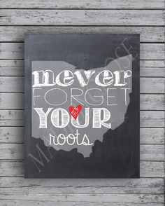 Ohio State - Never forget your roots -Chalkboard -Print by MadeByCRose on Etsy https://www.etsy.com/listing/203521976/ohio-state-never-forget-your-roots: