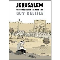 Jerusalem : chronicles from the Holy City / Guy Delisle ; coloured by Lucie Firoud & Guy Delisle ; translated by Helge Dascher