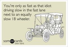 You're only as fast as that idiot driving slow in the fast lane next to an equally slow 18 wheeler.