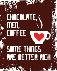 Chocolate, men, coffee... Some things are better rich!