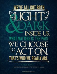 We've all got both light and dark inside us. What matters is the part we choose to act on. That's who we really are.