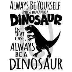 Always be a Dinosaur - vector files for download