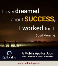 I never dreamed about success, I worked for it. To get the job in your dream company, create your free video resume on QuikHiring job app. Video Resume, Job Posting, Job S, Get The Job, Create Yourself, Dreaming Of You, Interview, Success, How To Get