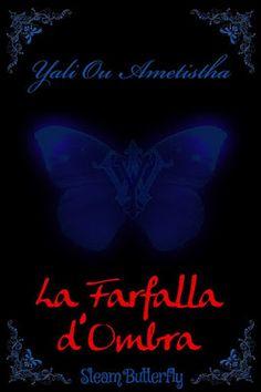 Sweety Reviews: [SegnalazioneSelf] La Farfalla d'Ombra, di Yali Ou Ametistha