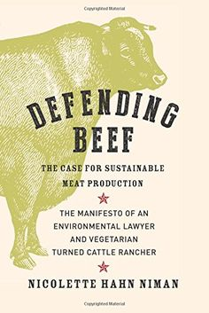 Defending Beef: The Case for Sustainable Meat Production: Nicolette Hahn Niman: 9781603585361: Amazon.com: Books