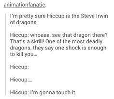 Hiccup is the Steve Irwin of dragons. Stupid Funny Memes, Funny Relatable Memes, The Funny, Hilarious, Httyd, Hiccup, Disney Memes, How To Train Your Dragon, Disney And Dreamworks