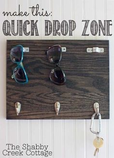"Make a ""quick drop zone"" for keys and sunglasses. 