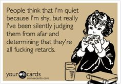 "I dislike the use of the ""r"" word  but this statement pretty much sums it up. I'm sooo ""quiet""!"