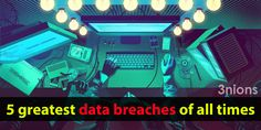 5 greatest #databreaches of all times  #datasecurity #data