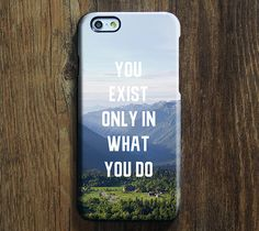 You exist only in what you do life quote iPhone 6 Case/Plus/5S/5C/5 Protective Case – Acyc