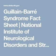 Guillain-Barré Syndrome Fact Sheet | National Institute of Neurological Disorders and Stroke. This document defines the disease and gives information about how it is diagnosed, treatment options, prognosis, and research being done about the disease. This is a valid source because it comes from the National Institutes of Health