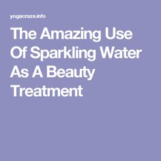The Amazing Use Of Sparkling Water As A Beauty Treatment